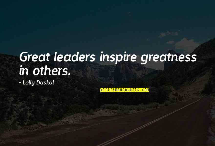 Great Business Success Quotes By Lolly Daskal: Great leaders inspire greatness in others.