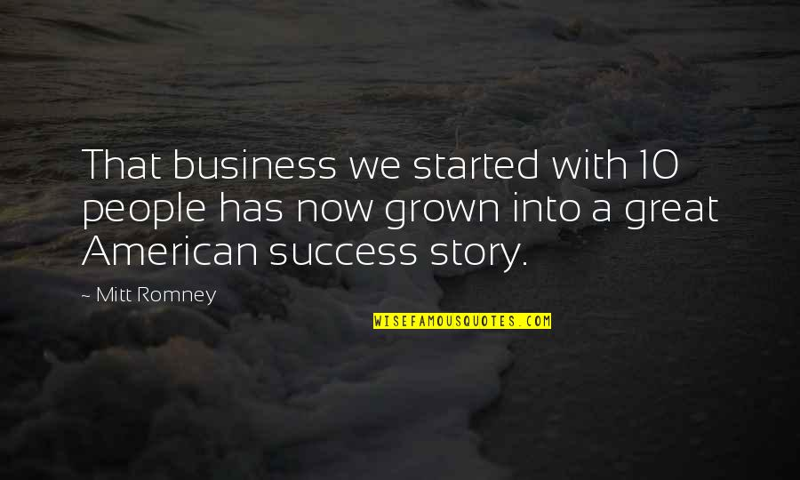 Great Business Success Quotes By Mitt Romney: That business we started with 10 people has