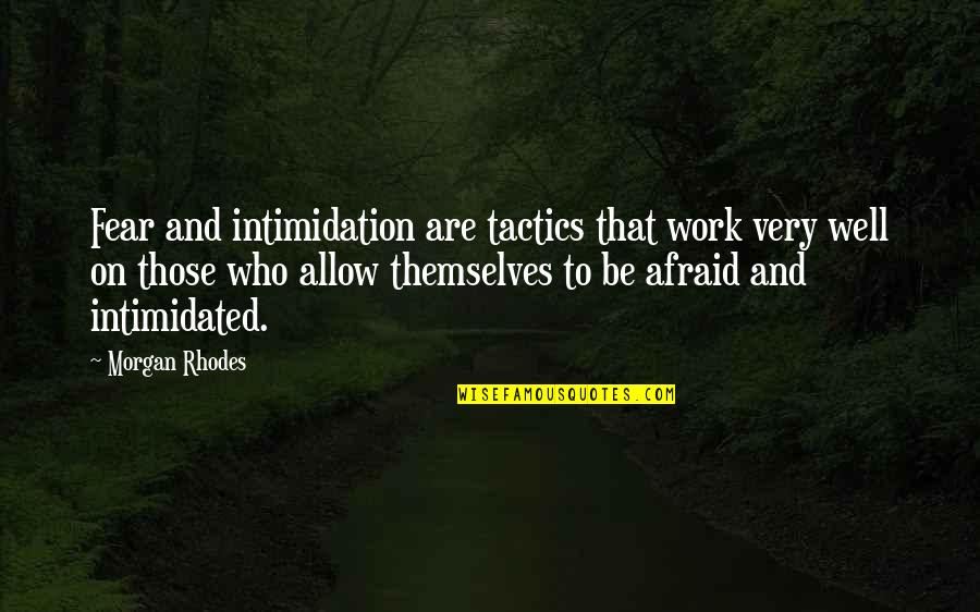 Great Business Success Quotes By Morgan Rhodes: Fear and intimidation are tactics that work very