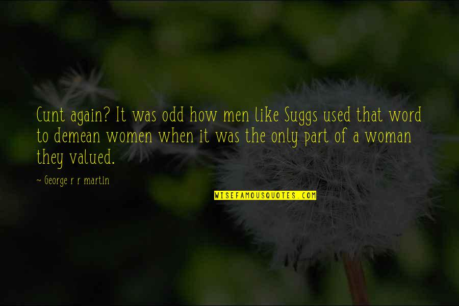 Great Call To Action Quotes By George R R Martin: Cunt again? It was odd how men like