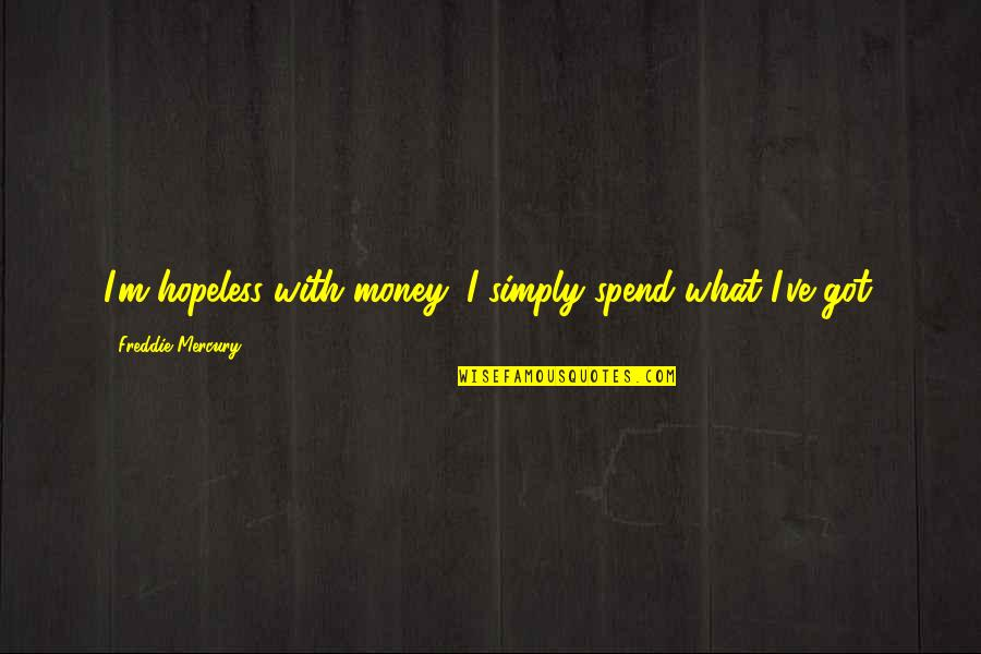 Great Christian Sayings And Quotes By Freddie Mercury: I'm hopeless with money; I simply spend what