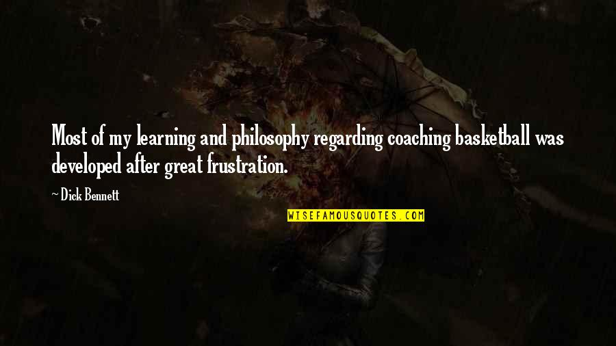 Great Coaching Quotes By Dick Bennett: Most of my learning and philosophy regarding coaching