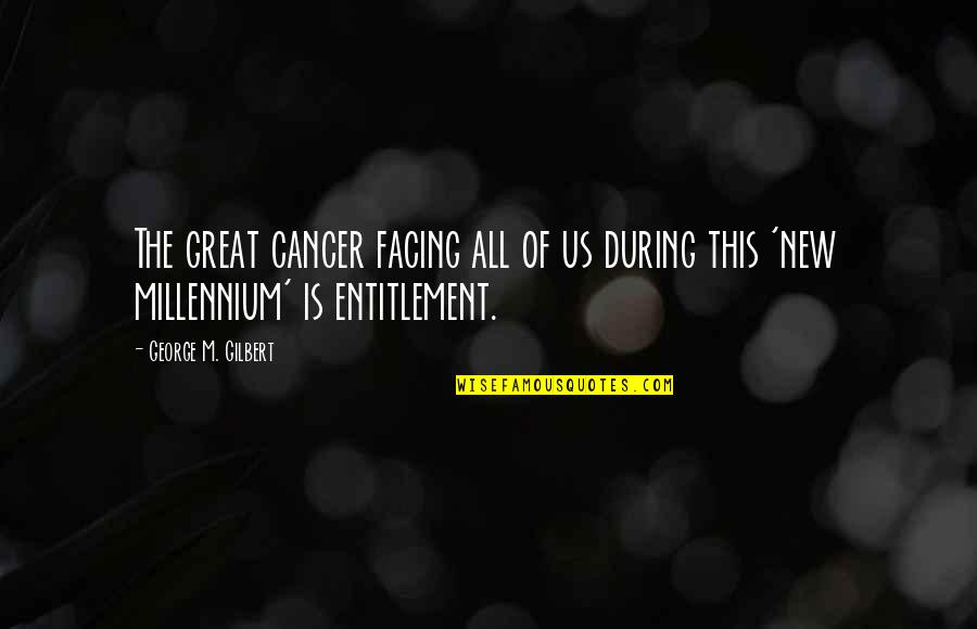 Great Coaching Quotes By George M. Gilbert: The great cancer facing all of us during