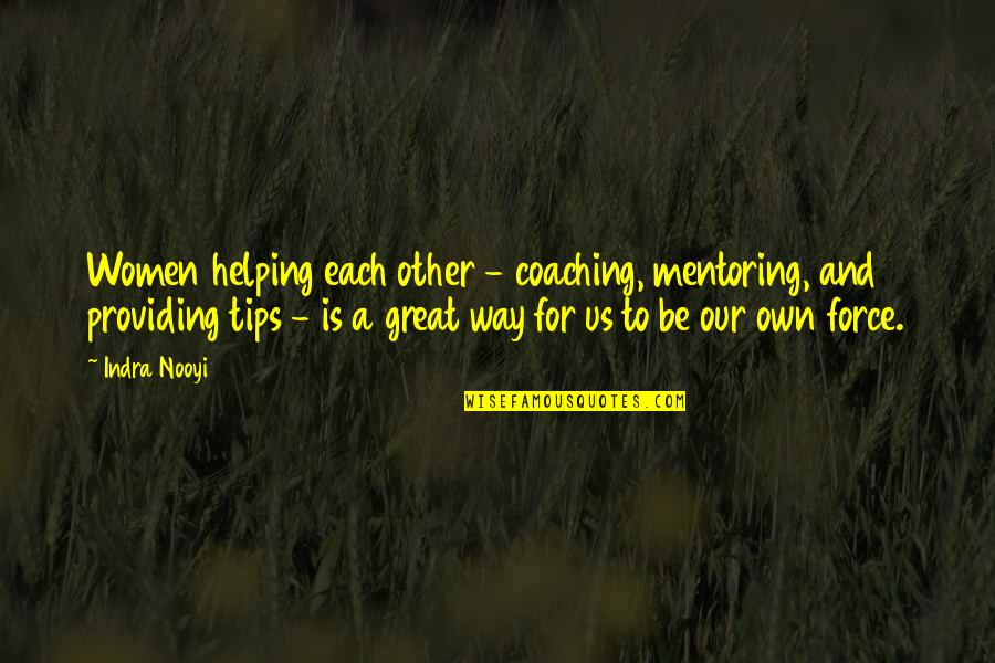Great Coaching Quotes By Indra Nooyi: Women helping each other - coaching, mentoring, and
