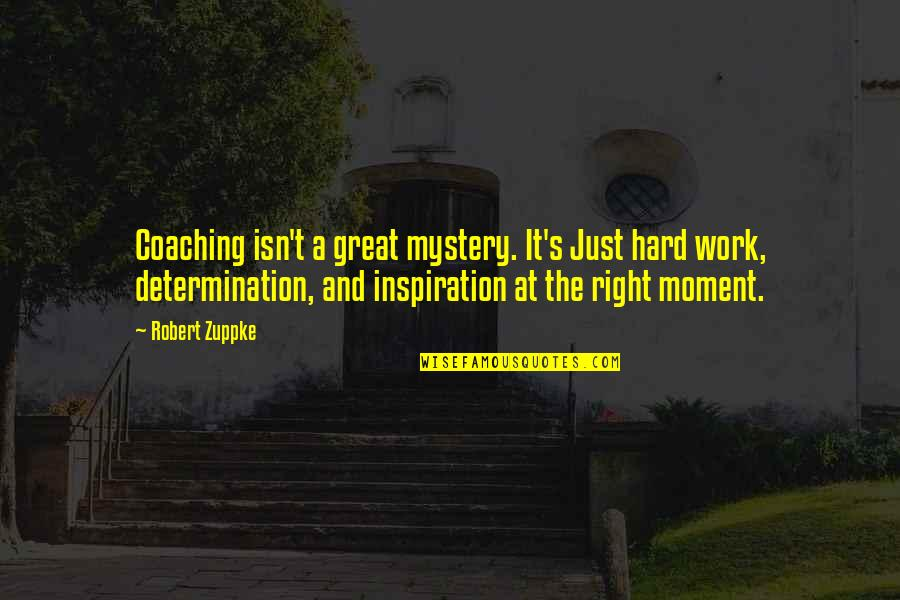 Great Coaching Quotes By Robert Zuppke: Coaching isn't a great mystery. It's Just hard