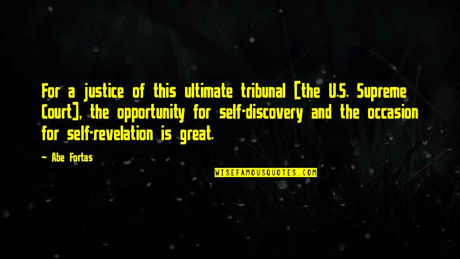 Great Discovery Quotes By Abe Fortas: For a justice of this ultimate tribunal [the