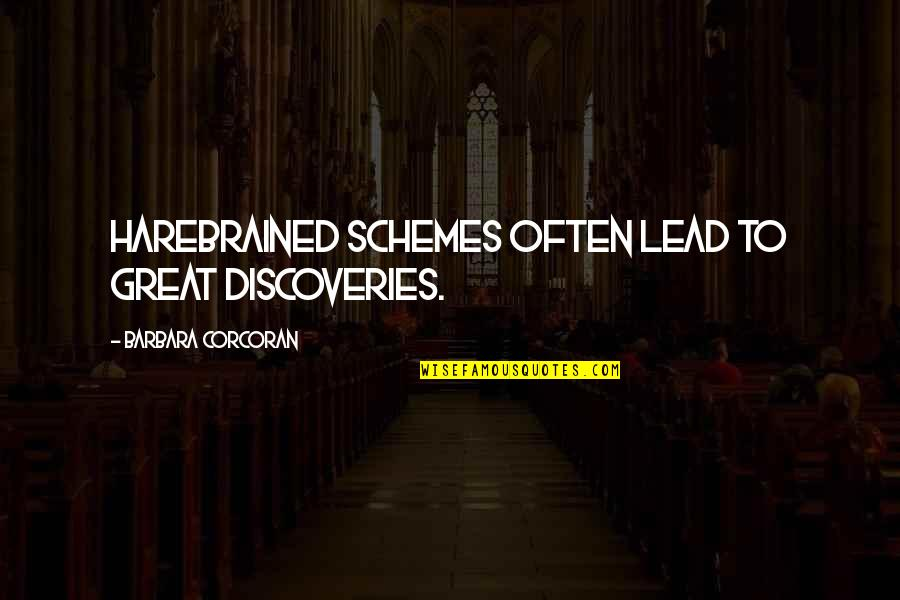 Great Discovery Quotes By Barbara Corcoran: Harebrained schemes often lead to great discoveries.