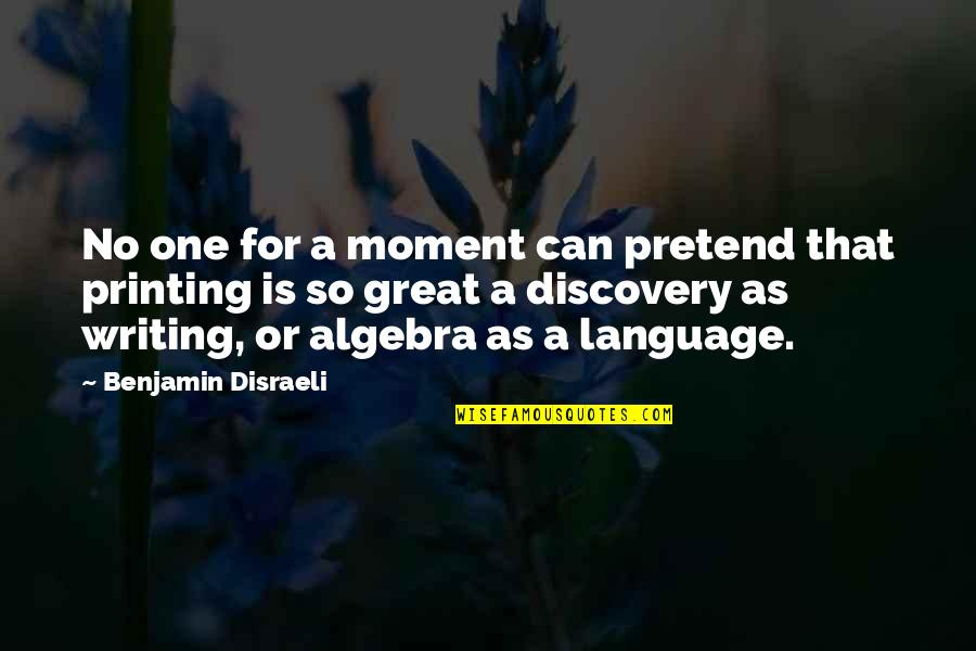 Great Discovery Quotes By Benjamin Disraeli: No one for a moment can pretend that