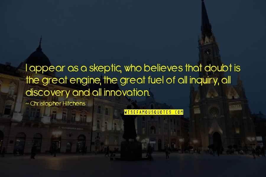 Great Discovery Quotes By Christopher Hitchens: I appear as a skeptic, who believes that