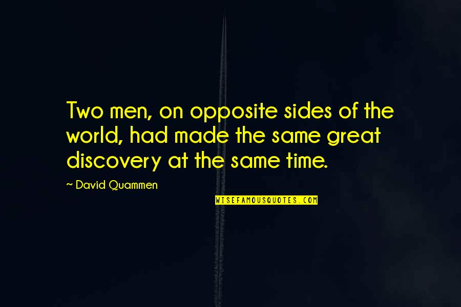 Great Discovery Quotes By David Quammen: Two men, on opposite sides of the world,