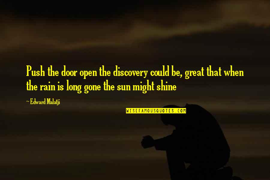 Great Discovery Quotes By Edward Malatji: Push the door open the discovery could be,