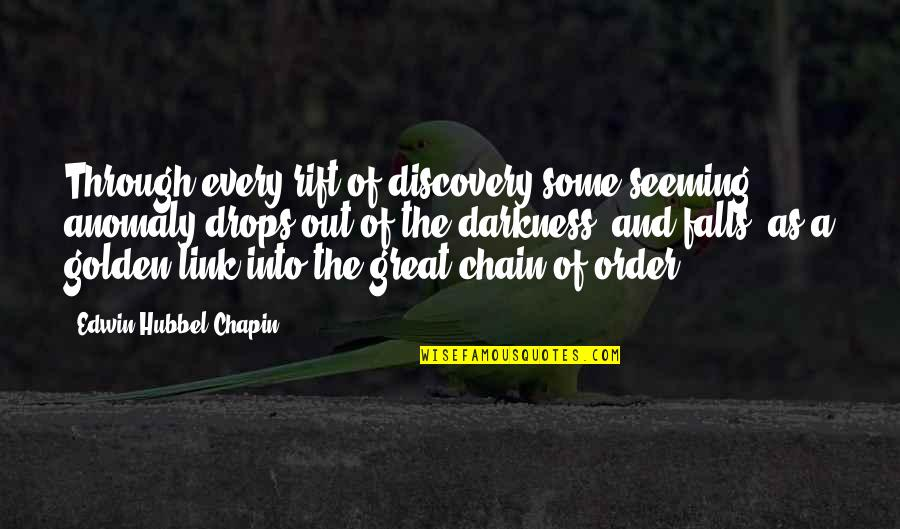 Great Discovery Quotes By Edwin Hubbel Chapin: Through every rift of discovery some seeming anomaly