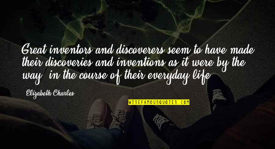 Great Discovery Quotes By Elizabeth Charles: Great inventors and discoverers seem to have made