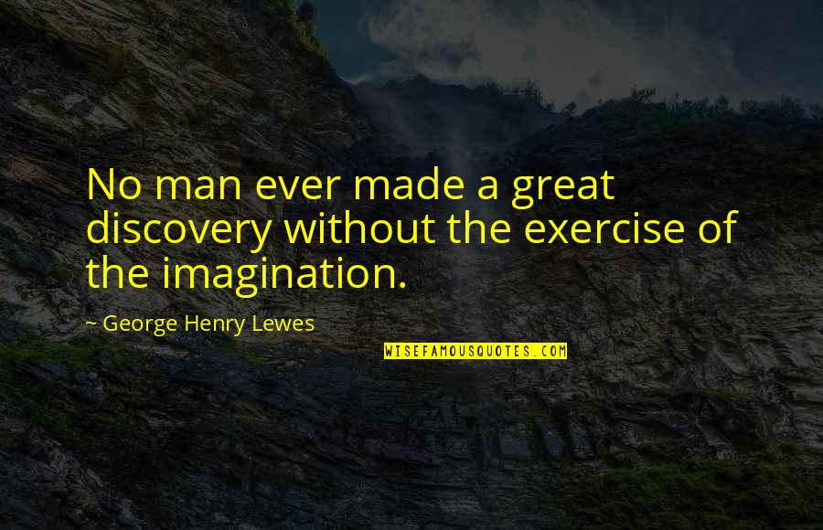 Great Discovery Quotes By George Henry Lewes: No man ever made a great discovery without