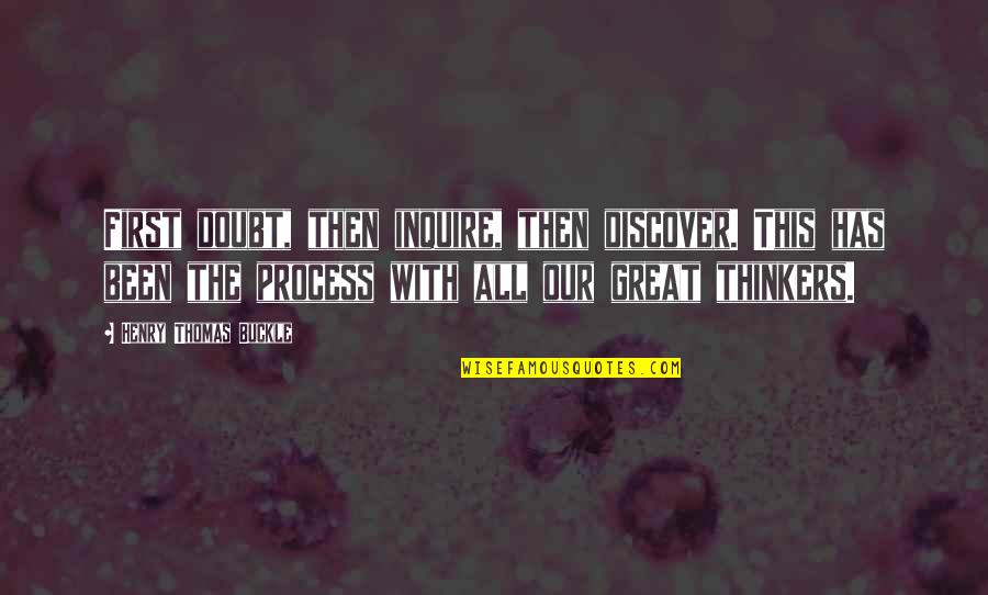Great Discovery Quotes By Henry Thomas Buckle: First doubt, then inquire, then discover. This has