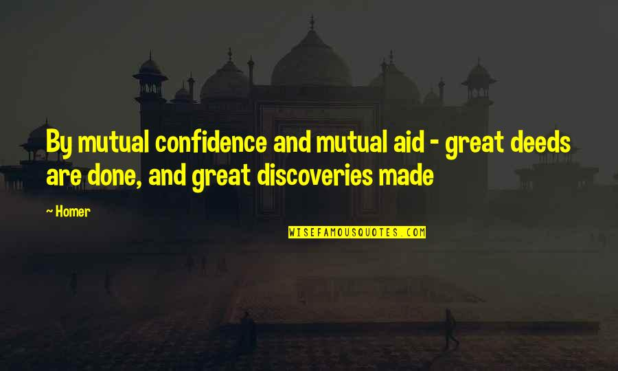 Great Discovery Quotes By Homer: By mutual confidence and mutual aid - great