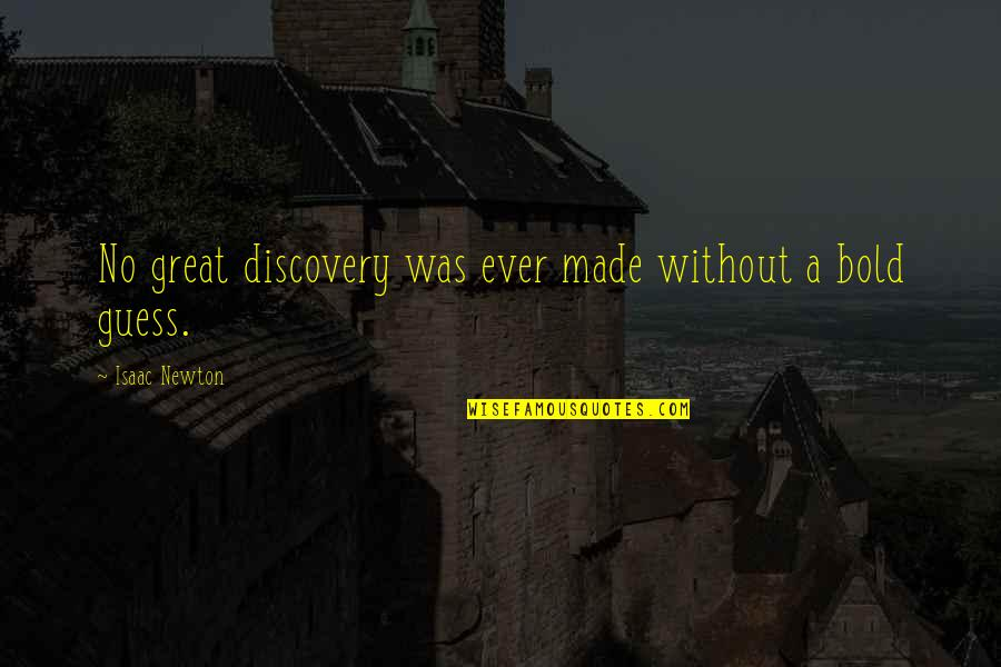 Great Discovery Quotes By Isaac Newton: No great discovery was ever made without a