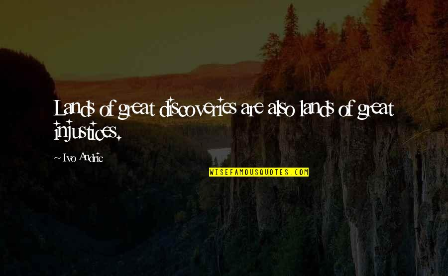 Great Discovery Quotes By Ivo Andric: Lands of great discoveries are also lands of