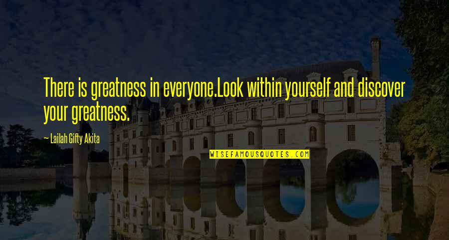 Great Discovery Quotes By Lailah Gifty Akita: There is greatness in everyone.Look within yourself and