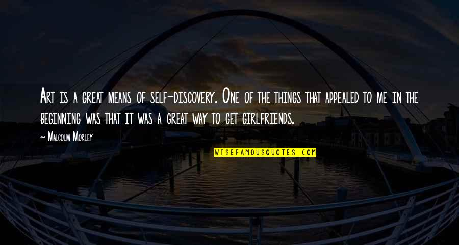 Great Discovery Quotes By Malcolm Morley: Art is a great means of self-discovery. One