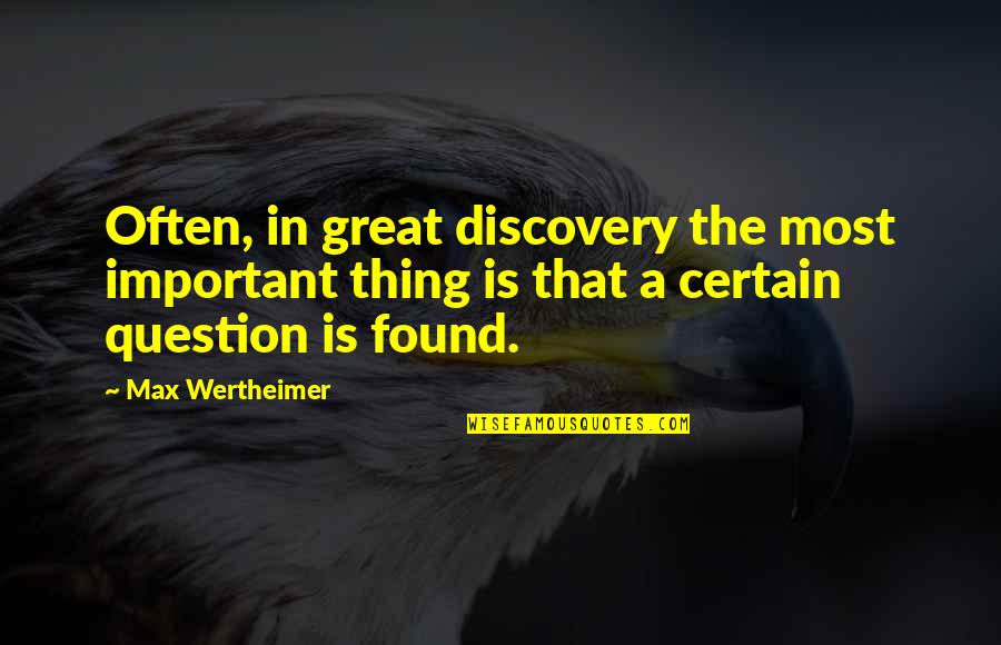 Great Discovery Quotes By Max Wertheimer: Often, in great discovery the most important thing