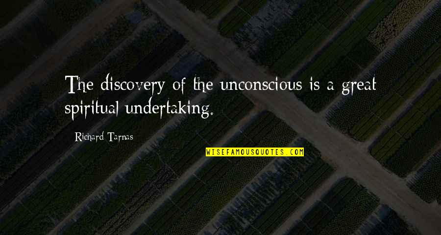 Great Discovery Quotes By Richard Tarnas: The discovery of the unconscious is a great