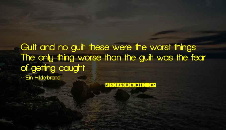 Great Expectations Kent Quotes By Elin Hilderbrand: Guilt and no guilt: these were the worst