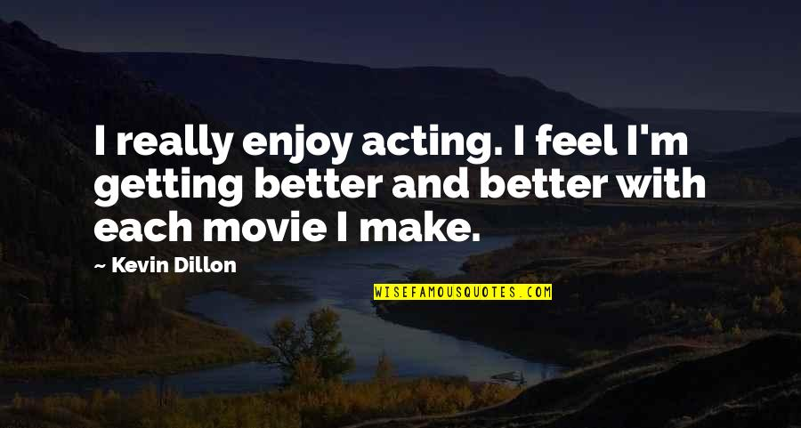 Great Expectations Kent Quotes By Kevin Dillon: I really enjoy acting. I feel I'm getting