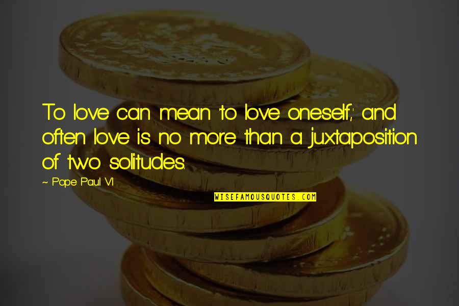 Great Expectations Kent Quotes By Pope Paul VI: To love can mean 'to love oneself,' and