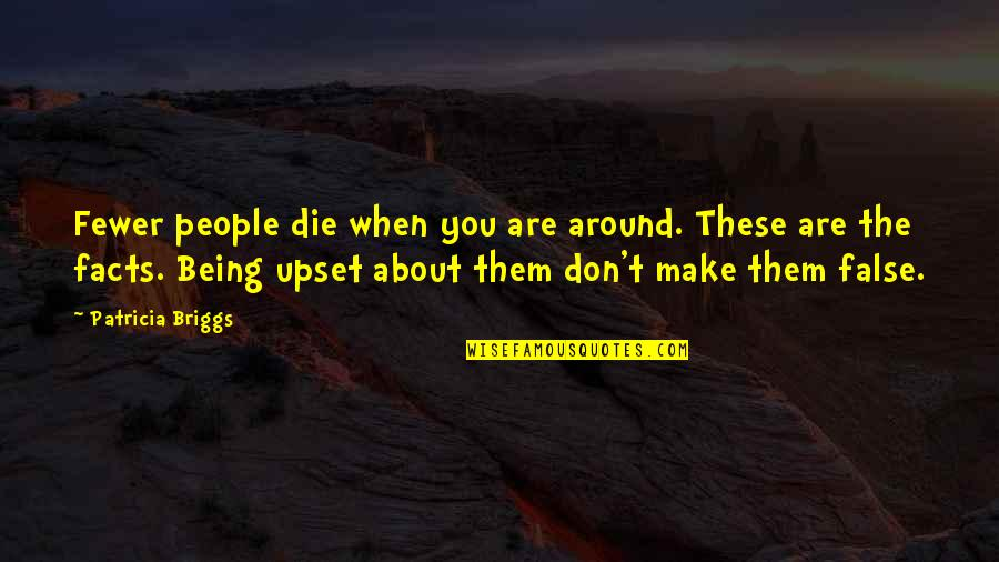 Great Expectations Oklahoma Quotes By Patricia Briggs: Fewer people die when you are around. These