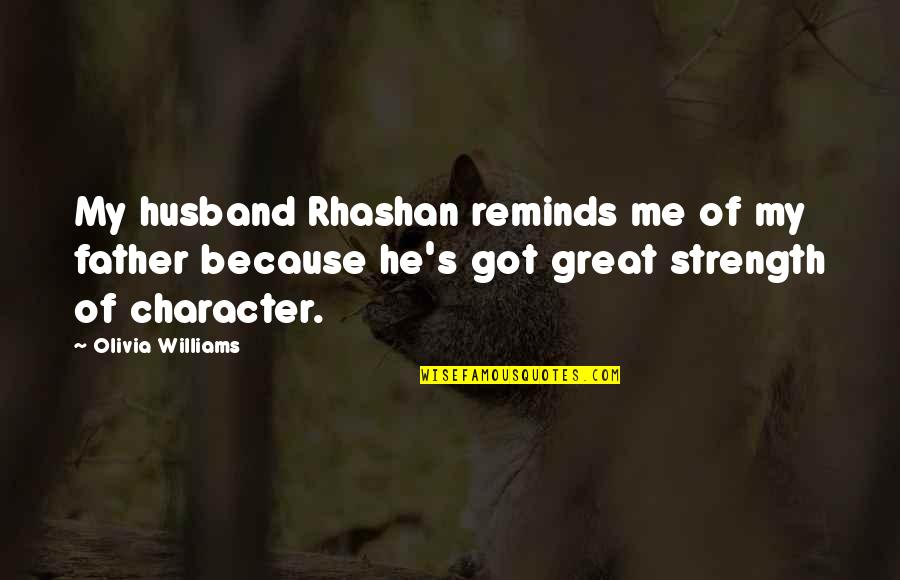 Great Father Husband Quotes By Olivia Williams: My husband Rhashan reminds me of my father