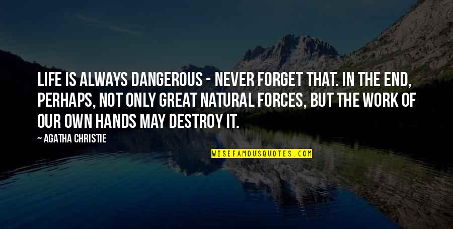 Great Forget Quotes By Agatha Christie: Life is always dangerous - never forget that.