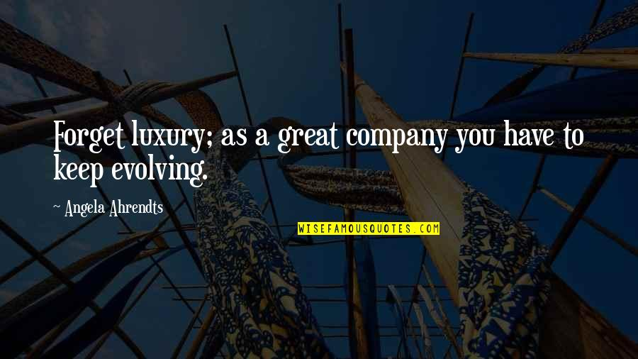 Great Forget Quotes By Angela Ahrendts: Forget luxury; as a great company you have