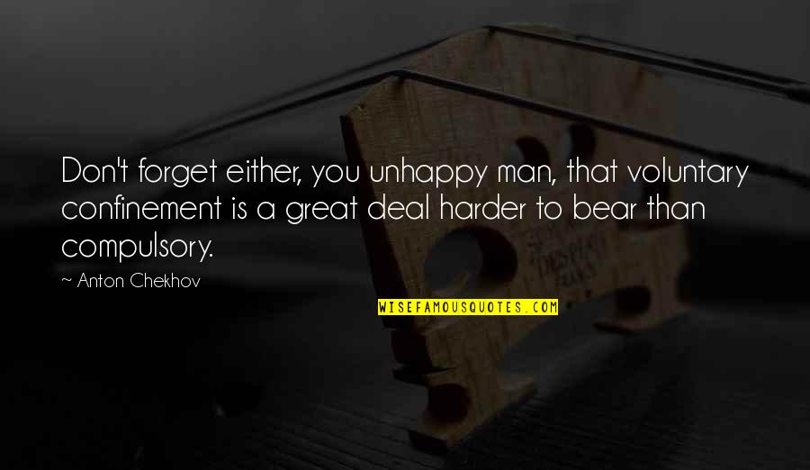 Great Forget Quotes By Anton Chekhov: Don't forget either, you unhappy man, that voluntary