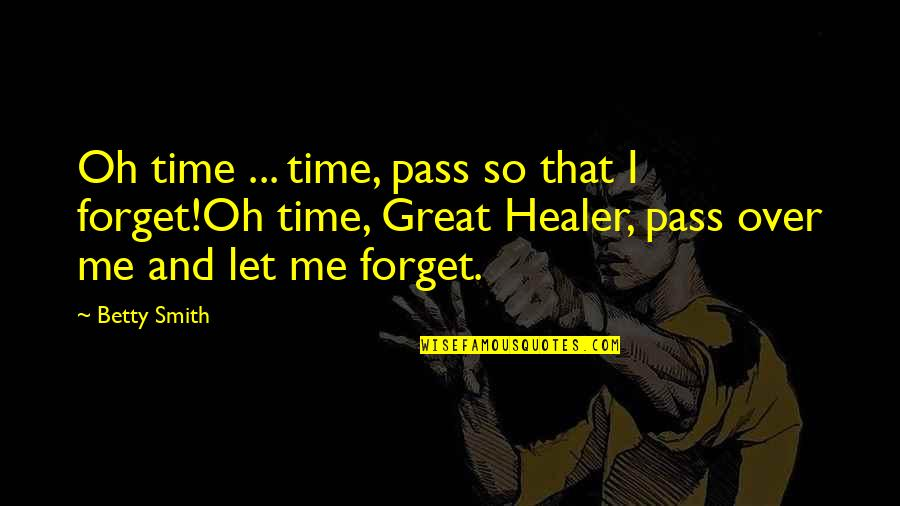 Great Forget Quotes By Betty Smith: Oh time ... time, pass so that I