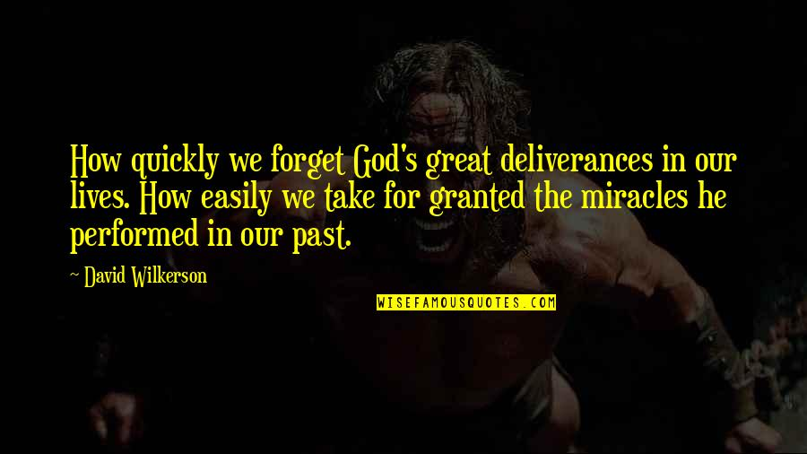 Great Forget Quotes By David Wilkerson: How quickly we forget God's great deliverances in