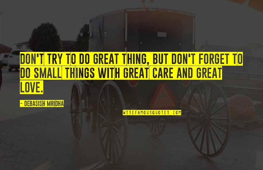 Great Forget Quotes By Debasish Mridha: Don't try to do great thing, but don't
