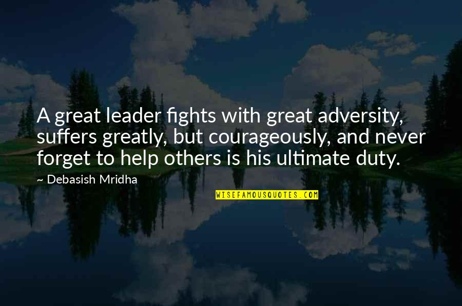 Great Forget Quotes By Debasish Mridha: A great leader fights with great adversity, suffers