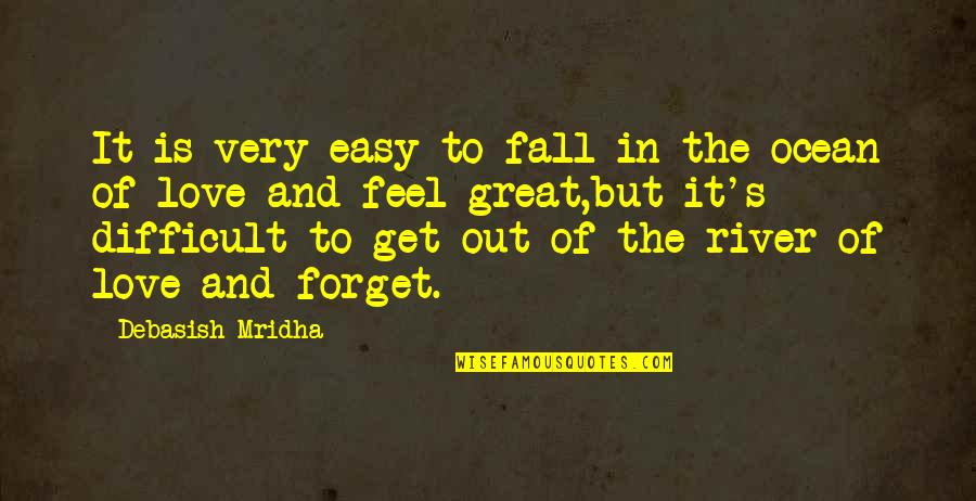 Great Forget Quotes By Debasish Mridha: It is very easy to fall in the