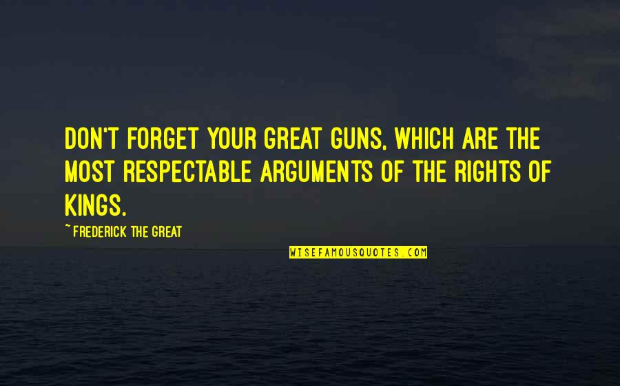 Great Forget Quotes By Frederick The Great: Don't forget your great guns, which are the