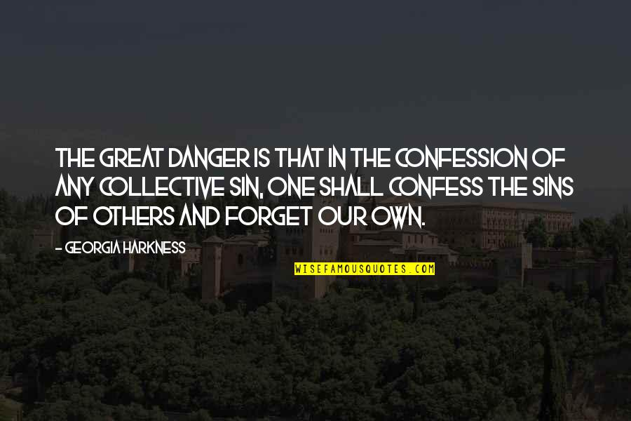Great Forget Quotes By Georgia Harkness: The great danger is that in the confession
