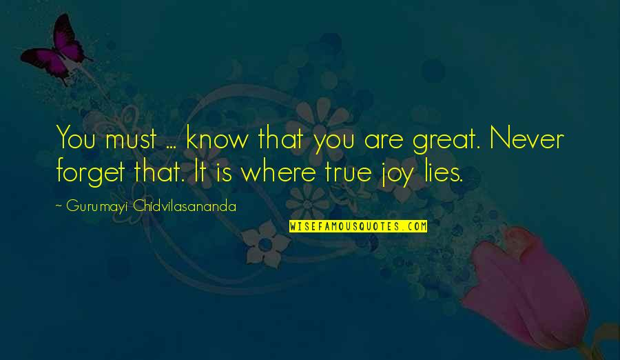 Great Forget Quotes By Gurumayi Chidvilasananda: You must ... know that you are great.