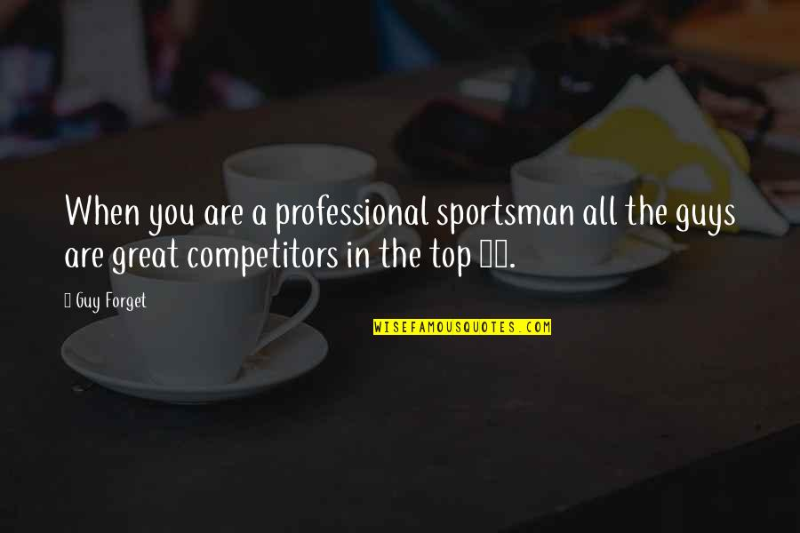 Great Forget Quotes By Guy Forget: When you are a professional sportsman all the