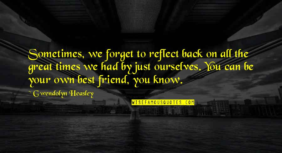 Great Forget Quotes By Gwendolyn Heasley: Sometimes, we forget to reflect back on all
