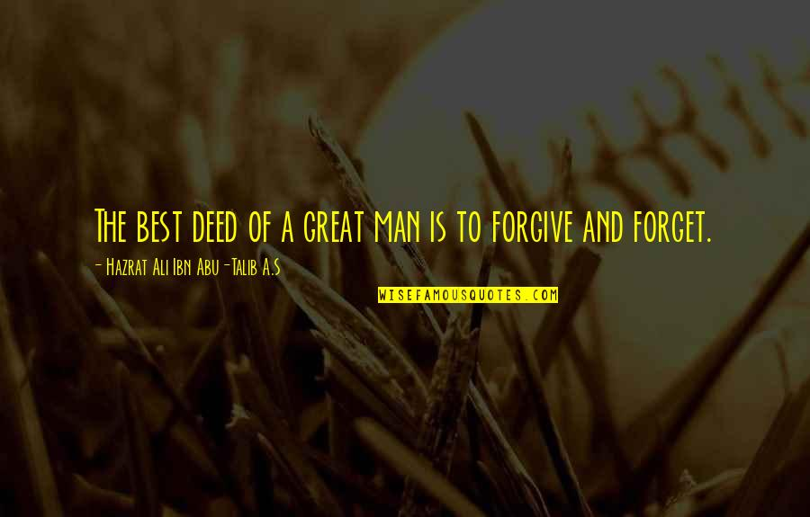 Great Forget Quotes By Hazrat Ali Ibn Abu-Talib A.S: The best deed of a great man is