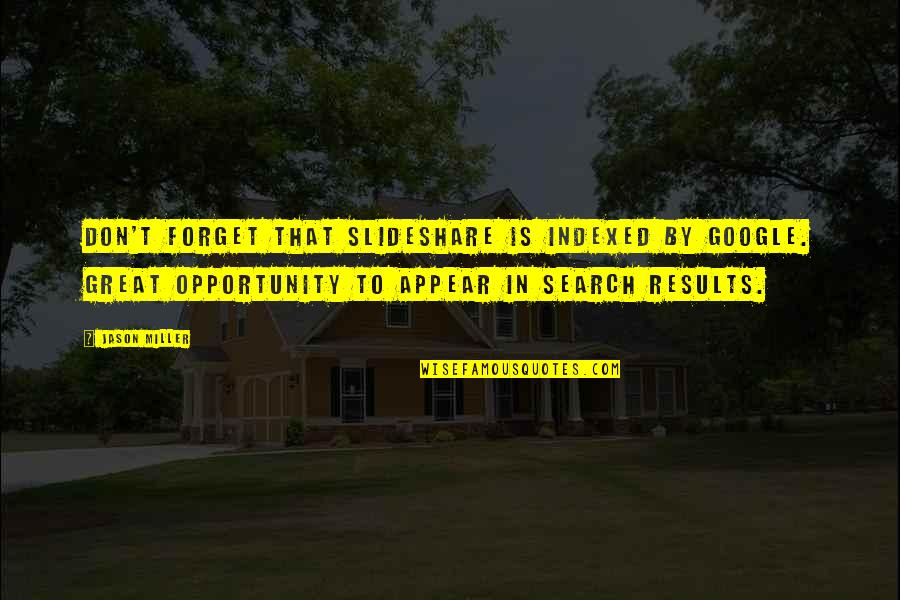 Great Forget Quotes By Jason Miller: Don't forget that SlideShare is indexed by Google.