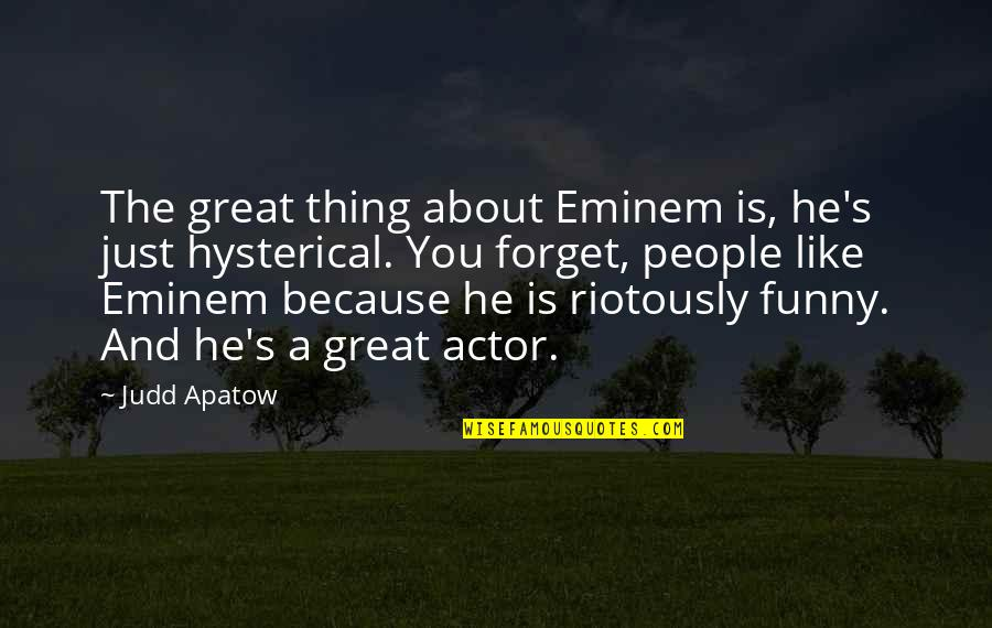 Great Forget Quotes By Judd Apatow: The great thing about Eminem is, he's just