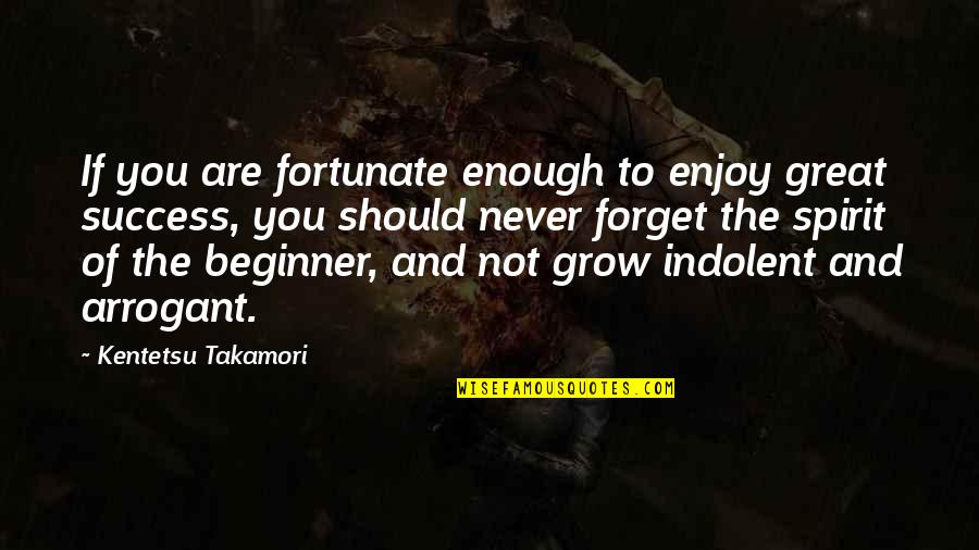 Great Forget Quotes By Kentetsu Takamori: If you are fortunate enough to enjoy great