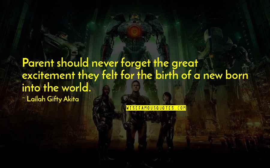 Great Forget Quotes By Lailah Gifty Akita: Parent should never forget the great excitement they