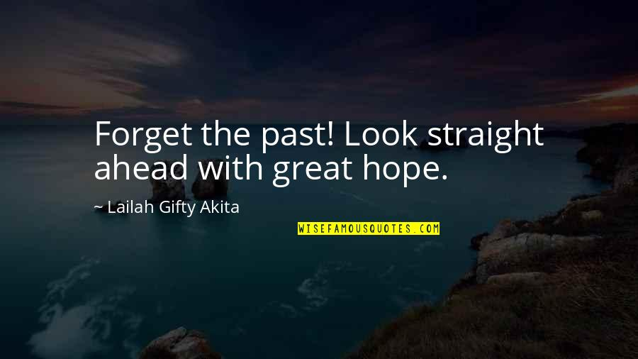 Great Forget Quotes By Lailah Gifty Akita: Forget the past! Look straight ahead with great